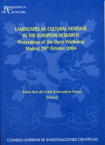 Landscapes as Cultural Heritage in the European Research. Proceedings of the Open Workshop, Madrid October 2004