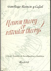 Neuron theory or reticular theory?. Objetive evidence of the anatomical unity of nerve cells