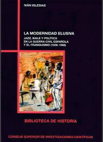 La modernidad elusiva: jazz, baile y política en la Guerra Civil española y el franquismo (1936-1968)
